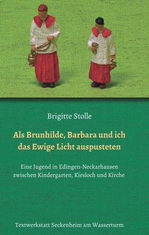 Als Brunhilde, Barbara und ich das Ewige Licht auspusteten von Stolle,  Brigitte