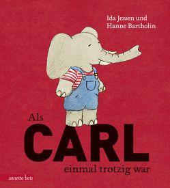 Als Carl einmal trotzig war von Bartholin,  Hanne, Doerries,  Maike, Jessen,  Ida
