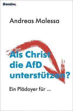 Als Christ die AfD unterstützen? von Malessa,  Andreas