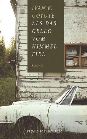 Als das Cello vom Himmel fiel von Coyote,  Ivan E, Krug,  Andrea