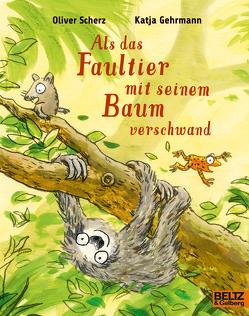 Als das Faultier mit seinem Baum verschwand von Gehrmann,  Katja, Scherz,  Oliver, Walther,  Franziska
