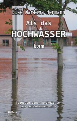 Als das Hochwasser kam – Tagebuch einer Evakuierten aus Schönhausen/Elbe von DeBehr,  Verlag, Hermann,  Elke Martina