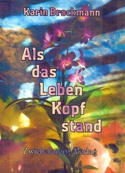 Als das Leben Kopf stand von Brockmann,  Karin, Laufenburg,  Heike