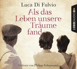 Als das Leben unsere Träume fand von Fulvio,  Luca Di, Neeb,  Barbara, Schepmann,  Philipp, Schmidt,  Katharina