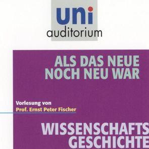 Als das Neue noch neu war von Fischer,  Ernst P