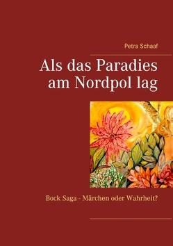 Als das Paradies am Nordpol lag von Schaaf,  Petra