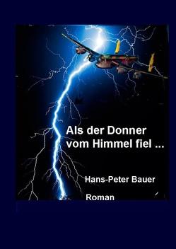Als der Donner vom Himmel fiel … von Bauer,  Hans Peter