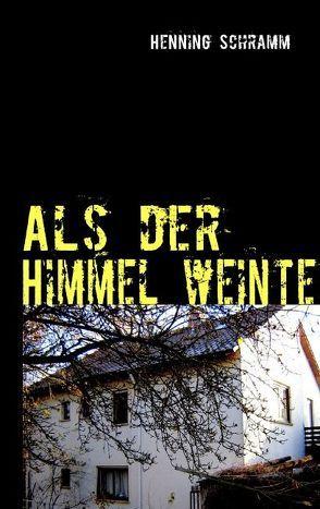Als der Himmel weinte von Schramm,  Henning