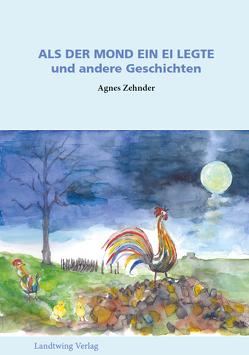 ALS DER MOND EIN EI LEGTE von Zehnder,  Agnes