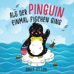 Als der Pinguin einmal fischen ging von Otten,  Birgit