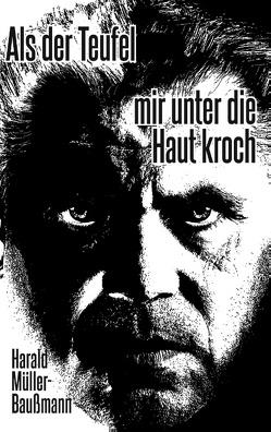 Als der Teufel mir unter die Haut kroch von Müller-Baußmann,  Harald