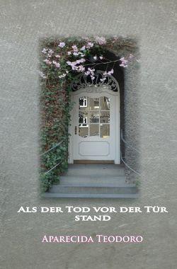 Als der Tod vor der Tür stand von Teodoro,  Aparecida