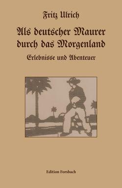 Als deutscher Maurer durch das Morgenland von Prof. Dr. Bechler,  Ekkehard, Ulrich,  Fritz
