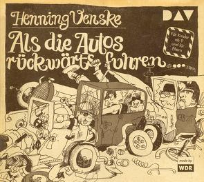 Als die Autos rückwärts fuhren … von Gross,  Karlheinz, Klein,  Werner, u.v.a., Venske,  Henning, Vogel,  Ursula