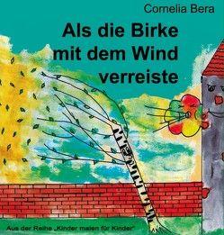 Als die Birke mit dem Wind verreiste von Bera,  Cornelia