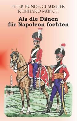 Als die Dänen FÜR Napoleon fochten von Münch,  Dr. Reinhard