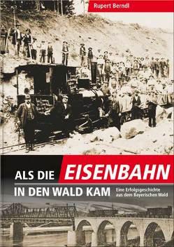 Als die Eisenbahn in den Wald kam von Berndl,  Rupert