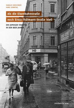 Als die Eisenbahnstraße noch Ernst-Thälmann-Straße hieß von Kirschner,  Harald, Sonntag,  Hans