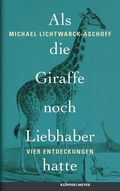 Als die Giraffe noch Liebhaber hatte von Lichtwarck-Aschoff,  Michael