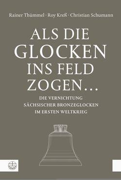 Als die Glocken ins Feld zogen … von Kreß,  Roy, Schumann,  Christian, Thümmel,  Rainer