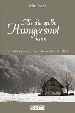 Als die große Hungersnot kam von Koenn,  Fritz, Neuburg,  Josef