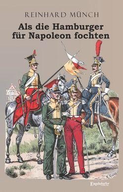 Als die Hamburger FÜR Napoleon fochten von Münch,  Reinhard