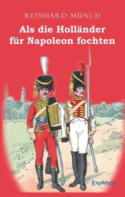 Als die Holländer für Napoleon fochten von Münch,  Dr. Reinhard