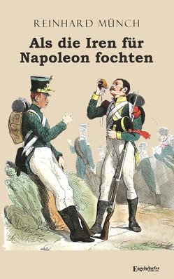Als die Iren für Napoleon fochten von Münch,  Reinhard