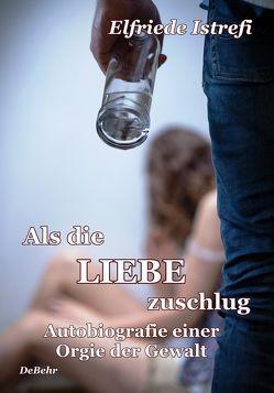 Als die Liebe zuschlug – Autobiografie einer Orgie der Gewalt von Istrefi,  Elfriede