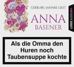 Als die Omma den Huren noch Taubensuppe kochte von Basener,  Anna, Jahnke,  Gerburg