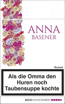 Als die Omma den Huren noch Taubensuppe kochte von Basener,  Anna