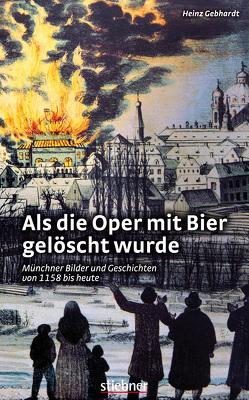 Als die Oper mit Bier gelöscht wurde von Gebhardt,  Heinz