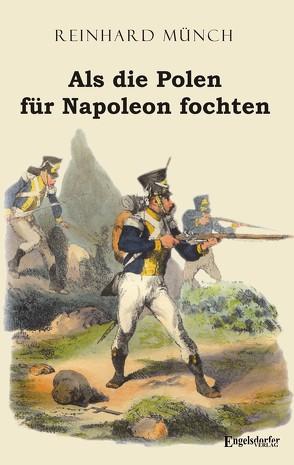 Als die Polen für Napoleon fochten von Münch,  Dr. Reinhard