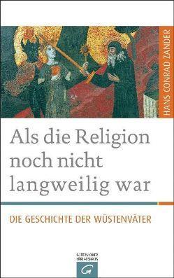 Als die Religion noch nicht langweilig war von Zander,  Hans Conrad