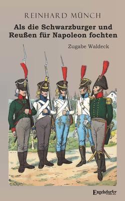 Als die Schwarzburger und Reußen für Napoleon fochten von Münch,  Reinhard