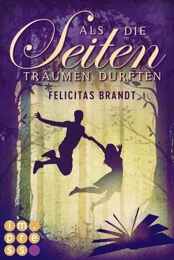 Als die Seiten träumen durften (Die Geschichtenspringer 3) von Brandt,  Felicitas