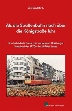 Als die Straßenbahn noch über die Königstraße fuhr von Roth,  Winfried