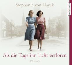 Als die Tage ihr Licht verloren von Von Hayek,  Stephanie, Wolters,  Doris