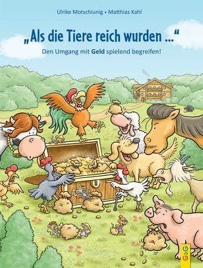 Als die Tiere reich wurden von Kahl,  Matthias, Motschiunig,  Ulrike