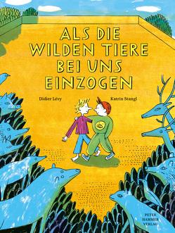 Als die wilden Tiere bei uns einzogen von Bartholl,  Silvia, Lévy ,  Didier, Stangl,  Katrin