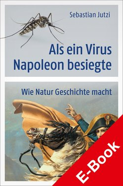 Als ein Virus Napoleon besiegte von Jutzi,  Sebastian