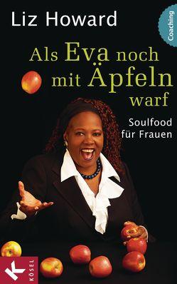 Als Eva noch mit Äpfeln warf von Howard,  Liz