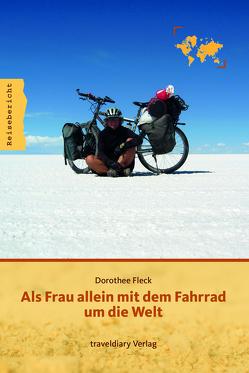 Als Frau allein mit dem Fahrrad um die Welt von Fleck,  Dorothee