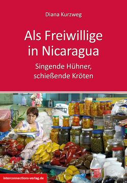 Als Freiwillige in Nicaragua von Kurzweg,  Diana