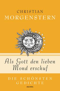 Als Gott den lieben Mond erschuf – Die schönsten Gedichte von Landgraf,  Kim, Morgenstern,  Christian