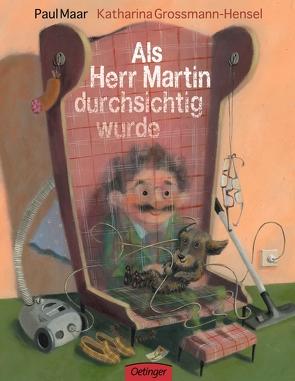 Als Herr Martin durchsichtig wurde von Grossmann-Hensel,  Katharina, Maar,  Paul