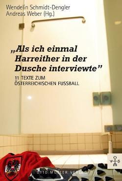 """""""Als ich einmal Harreither in der Dusche interviewte"""" von Schmidt-Dengler,  Wendelin, Weber,  Andreas"""