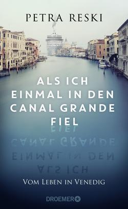 Als ich einmal in den Canal Grande fiel von Reski,  Petra