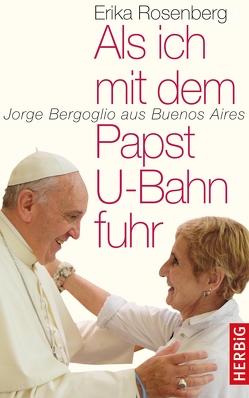 Als ich mit dem Papst U-Bahn fuhr von Rosenberg,  Erika