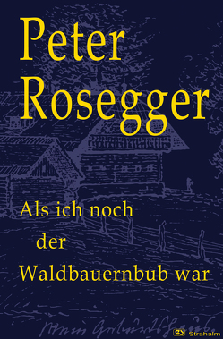 Als ich noch der Waldbauernbub war von Rosegger,  Peter